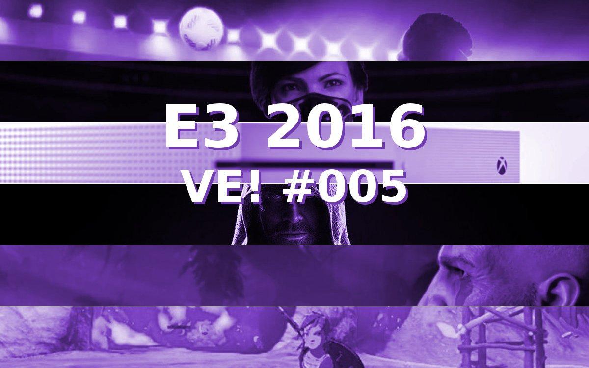 Vão Escutar! #005 - Nossa Movimentada Saideira Da E3 2016